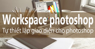 workspace-photoshop blog học photoshop