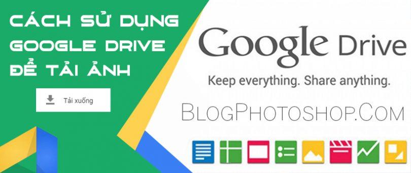 cách sử dụng google drive tải nhiều ảnh trên blogphotoshop.com